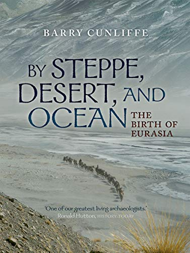 9780199689170: By Steppe, Desert, and Ocean: The Birth of Eurasia