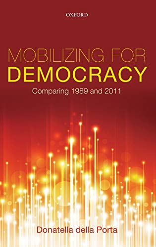9780199689323: Mobilizing for Democracy: Comparing 1989 and 2011