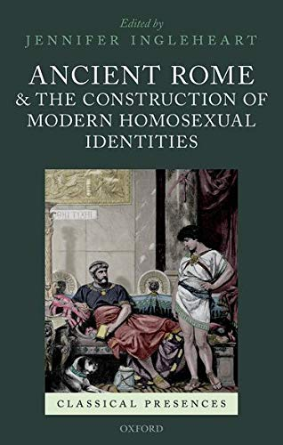 9780199689729: Ancient Rome and the Construction of Modern Homosexual Identities (Classical Presences)