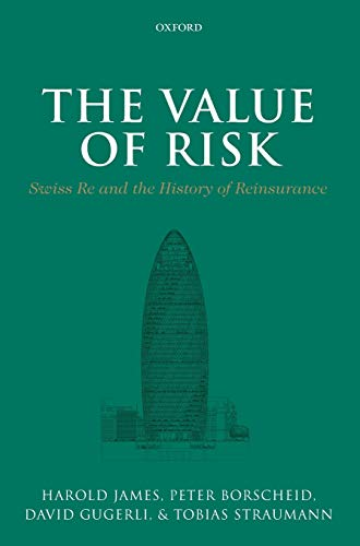 9780199689804: The Value of Risk: Swiss Re and the History of Reinsurance