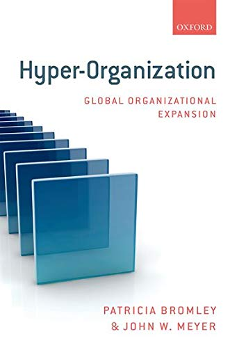Hyper-Organization: Global Organizational Expansion: Bromley, Patricia; Meyer, John W.
