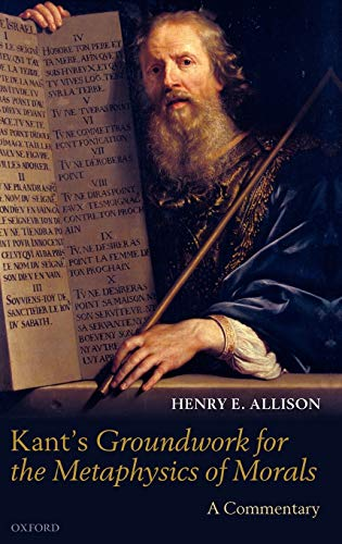 Kant's Groundwork for the Metaphysics of Morals: A Commentary (9780199691531) by Allison, Henry E.