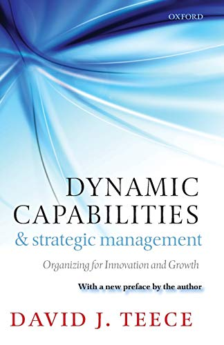9780199691906: Dynamic Capabilities and Strategic Management: Organizing for Innovation and Growth