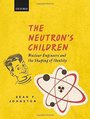 9780199692118: The Neutron's Children: Nuclear Engineers and the Shaping of Identity