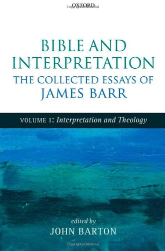 9780199692880: Bible and Interpretation: The Collected Essays of James Barr: Volume I: Interpretation and Theology