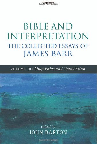 Bible and Interpretation: The Collected Essays of James Barr. Volume III: Linguistics and ...