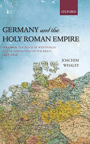 9780199693078: Germany and the Holy Roman Empire: Volume II: The Peace of Westphalia to the Dissolution of the Reich, 1648-1806 (Oxford History of Early Modern Europe)