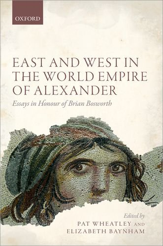 9780199693429: East and West in the World Empire of Alexander: Essays in Honour of Brian Bosworth