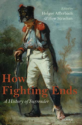 How Fighting Ends: A History of Surrender (0199693625) by Afflerbach, Holger; Strachan, Hew