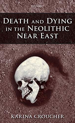 Death and Dying in the Neolithic Near East: Croucher, Karina