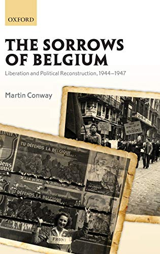 9780199694341: The Sorrows of Belgium: Liberation and Political Reconstruction, 1944-1947