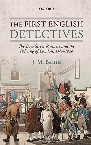 9780199695164: The First English Detectives: The Bow Street Runners and the Policing of London, 1750-1840