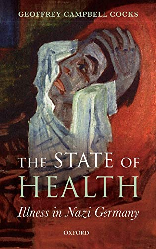 9780199695676: The State of Health: Illness in Nazi Germany