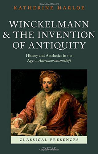 9780199695843: Winckelmann and the Invention of Antiquity: Aesthetics and History in the Age of Altertumswissenschaft (Classical Presences)