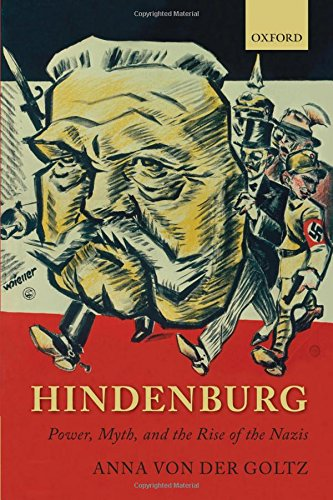 9780199695867: Hindenburg: Power, Myth, and the Rise of the Nazis (Oxford Historical Monographs)