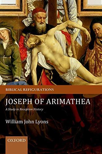 9780199695911: Joseph of Arimathea: A Study in Reception History (Biblical Refigurations)