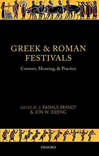Greek and Roman Festivals. Content, Meaning, and Practice.: BRANDT, J. R. I.,