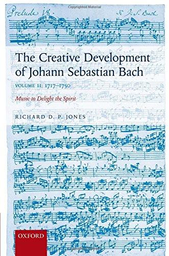 9780199696284: The Creative Development of Johann Sebastian Bach, Volume II: 1717-1750: Music to Delight the Spirit