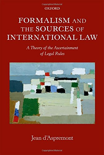 9780199696314: Formalism and the Sources of International Law: A Theory of the Ascertainment of Legal Rules (Oxford Monographs in International Law)