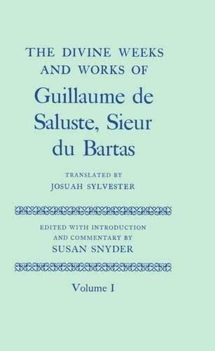 The Divine Weeks and Works of Guillaume de Saluste, Sieur du Bartas Volume I (0199696861) by Sylvester, Josuah; Snyder, Susan