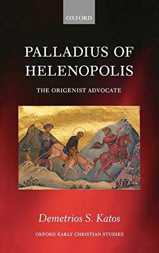 9780199696963: Palladius of Helenopolis: The Origenist Advocate (Oxford Early Christian Studies)