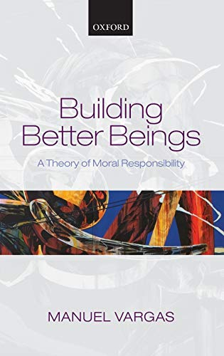 9780199697540: Building Better Beings: A Theory of Moral Responsibility