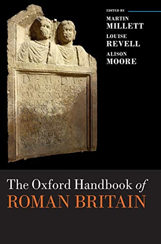 The Oxford Handbook of Roman Britain (Oxford Handbooks): Oxford University Press