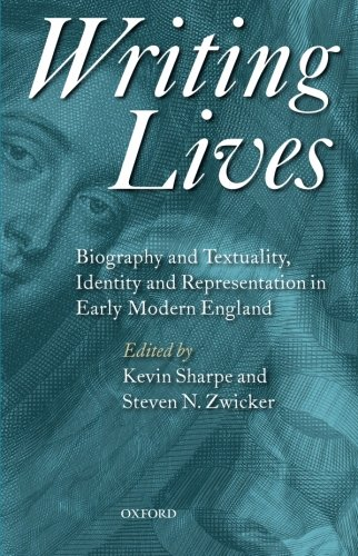 Writing Lives: Biography and Textuality, Identity and Representation in Early Modern England (0199698236) by Sharpe, Kevin; Zwicker, Steven N.