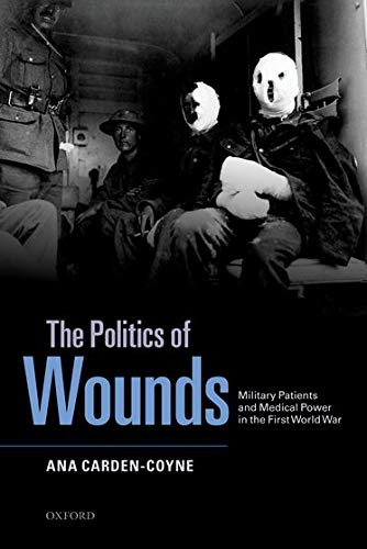 9780199698264: The Politics of Wounds: Military Patients and Medical Power in the First World War