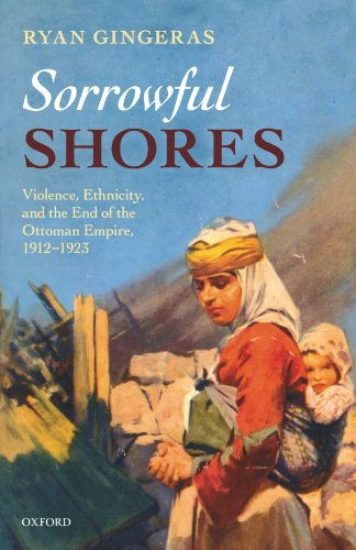 9780199698349: Sorrowful Shores: Violence, Ethnicity, and the End of the Ottoman Empire 1912-1923 (Oxford Studies in Modern European History)