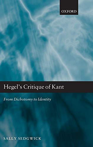 Hegel's Critique of Kant: From Dichotomy to Identity: Sally Sedgwick