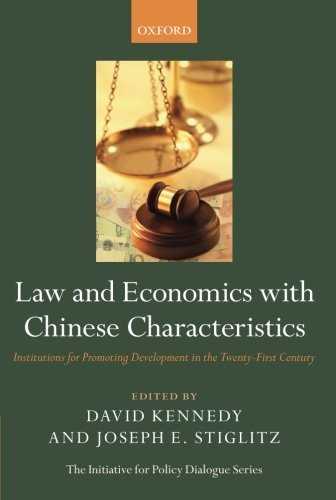 Law and Economics with Chinese Characteristics: Institutions for Promoting Development in the Twenty-First Century (The Initiative for Policy Dialogue) (0199698554) by Kennedy, David; Stiglitz, Joseph E.