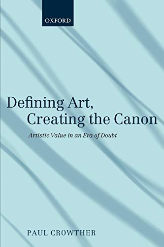 9780199698585: Defining Art, Creating the Canon: Artistic Value in an Era of Doubt
