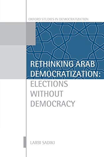 9780199699247: Rethinking Arab Democratization: Elections without Democracy (Oxford Studies in Democratization)