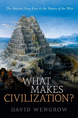 9780199699421: What Makes Civilization?: The Ancient Near East and the Future of the West