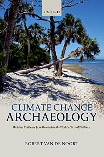 9780199699551: Climate Change Archaeology: Building Resilience from Research in the World's Coastal Wetlands