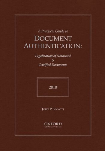 9780199729678: A Practical Guide to Document Authentication 2010: Legalization of Notarized & Certified Documents (Practical Guides to Document Authentication)