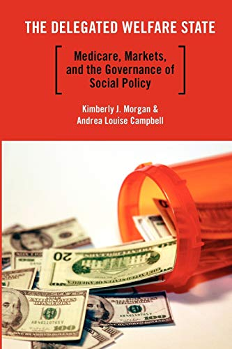 9780199730353: The Delegated Welfare State: Medicare, Markets, and the Governance of Social Policy (Studies in Postwar American Political Development)