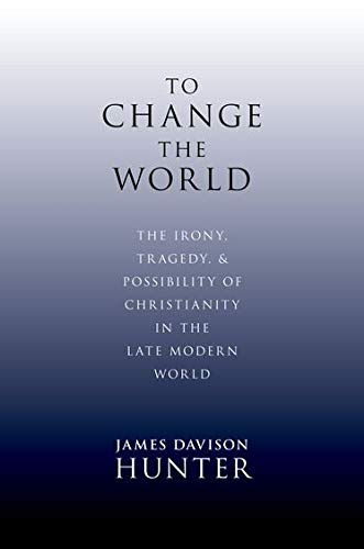 To Change the World. The Irony, Tragedy and Possibility of Christianity in the Late Modern World.: ...