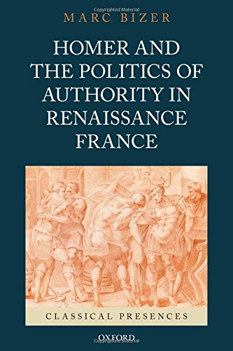 9780199731565: Homer and the Politics of Authority in Renaissance France (Classical Presences)