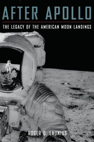 9780199731770: After Apollo: The Legacy of the American Moon Landings