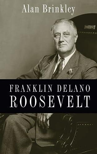 Franklin Delano Roosevelt: Brinkley, Alan