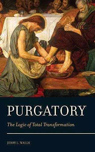 Purgatory: The Logic of Total Transformation: Jerry L. Walls