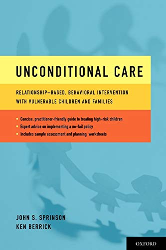 9780199733033: Unconditional Care: Relationship-Based, Behavioral Intervention with Vulnerable Children and Families