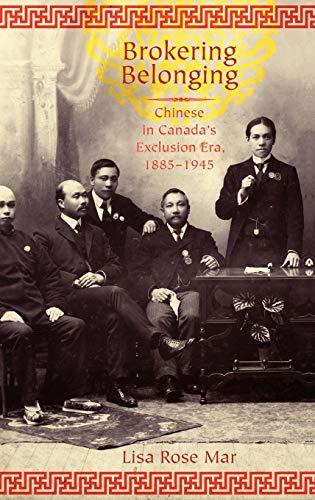 9780199733132: Brokering Belonging: Chinese in Canada's Exclusion Era, 1885-1945