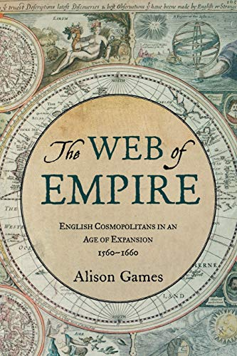9780199733385: The Web of Empire: English Cosmopolitans in an Age of Expansion, 1560-1660