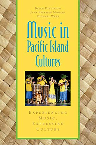 Music in Pacific Island Cultures: Experiencing Music, Expressing Culture (Global Music Series): ...