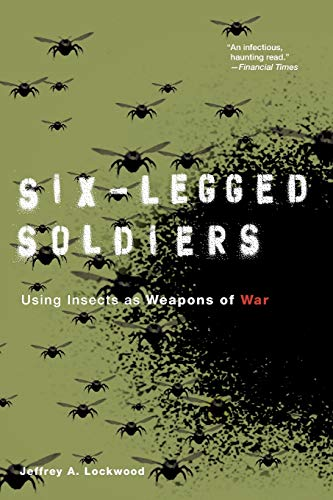 Six-legged soldiers : using insects as weapons of war.: Lockwood, Jeffrey A.