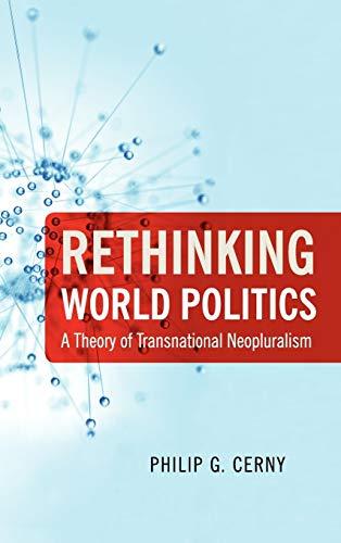 Rethinking World Politics: A Theory of Transnational Neopluralism: Philip G. Cerny