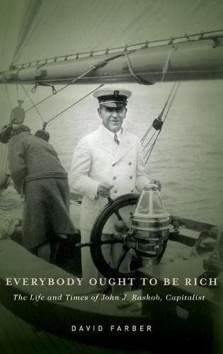 9780199734573: Everybody Ought to Be Rich: The Life and Times of John J. Raskob, Capitalist